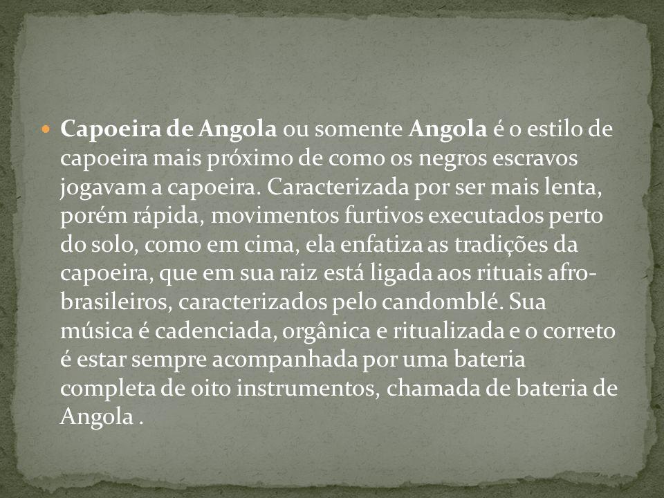 Capoeira de Angola ou somente Angola é o estilo de capoeira mais próximo de como os negros escravos jogavam a capoeira.