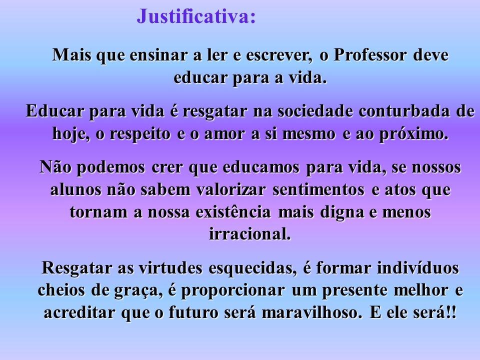 Justificativa: Mais que ensinar a ler e escrever, o Professor deve educar para a vida.