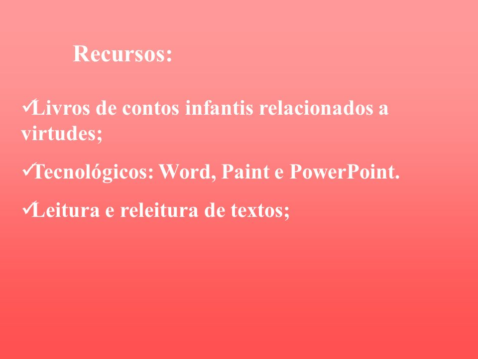 Recursos: Livros de contos infantis relacionados a virtudes;
