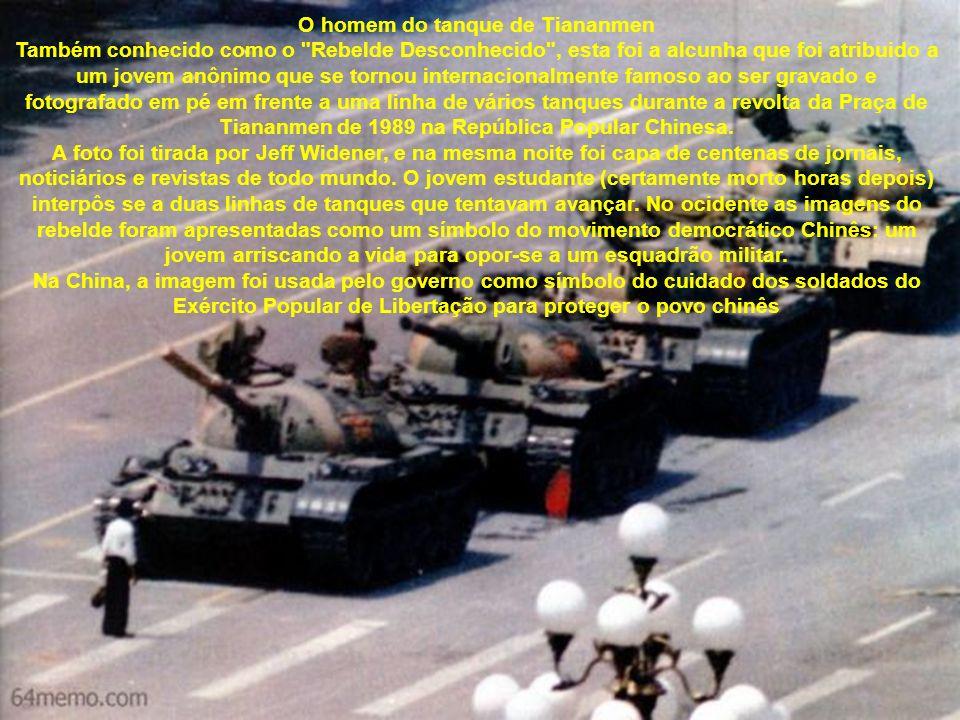 O homem do tanque de Tiananmen Também conhecido como o Rebelde Desconhecido , esta foi a alcunha que foi atribuido a um jovem anônimo que se tornou internacionalmente famoso ao ser gravado e fotografado em pé em frente a uma linha de vários tanques durante a revolta da Praça de Tiananmen de 1989 na República Popular Chinesa.