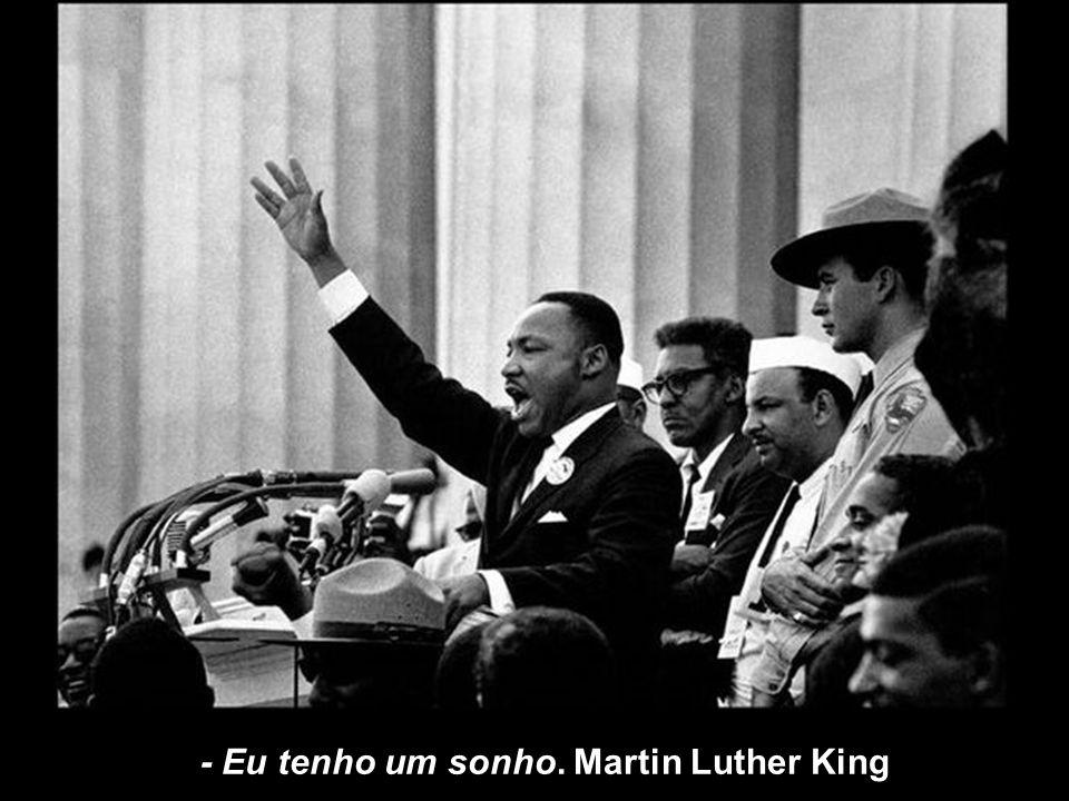 - Eu tenho um sonho. Martin Luther King