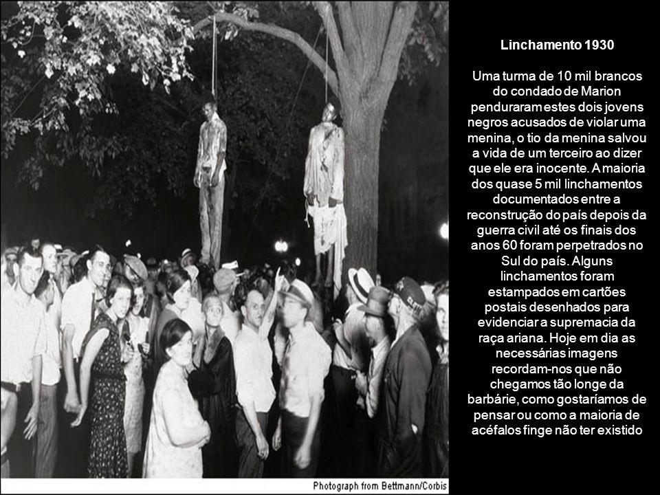 Linchamento 1930 Uma turma de 10 mil brancos do condado de Marion penduraram estes dois jovens negros acusados de violar uma menina, o tio da menina salvou a vida de um terceiro ao dizer que ele era inocente.