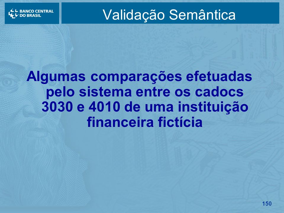 Validação Semântica Algumas comparações efetuadas pelo sistema entre os cadocs 3030 e 4010 de uma instituição financeira fictícia.