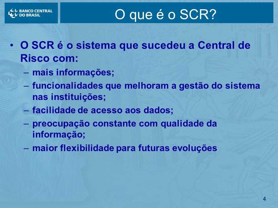 O que é o SCR O SCR é o sistema que sucedeu a Central de Risco com: