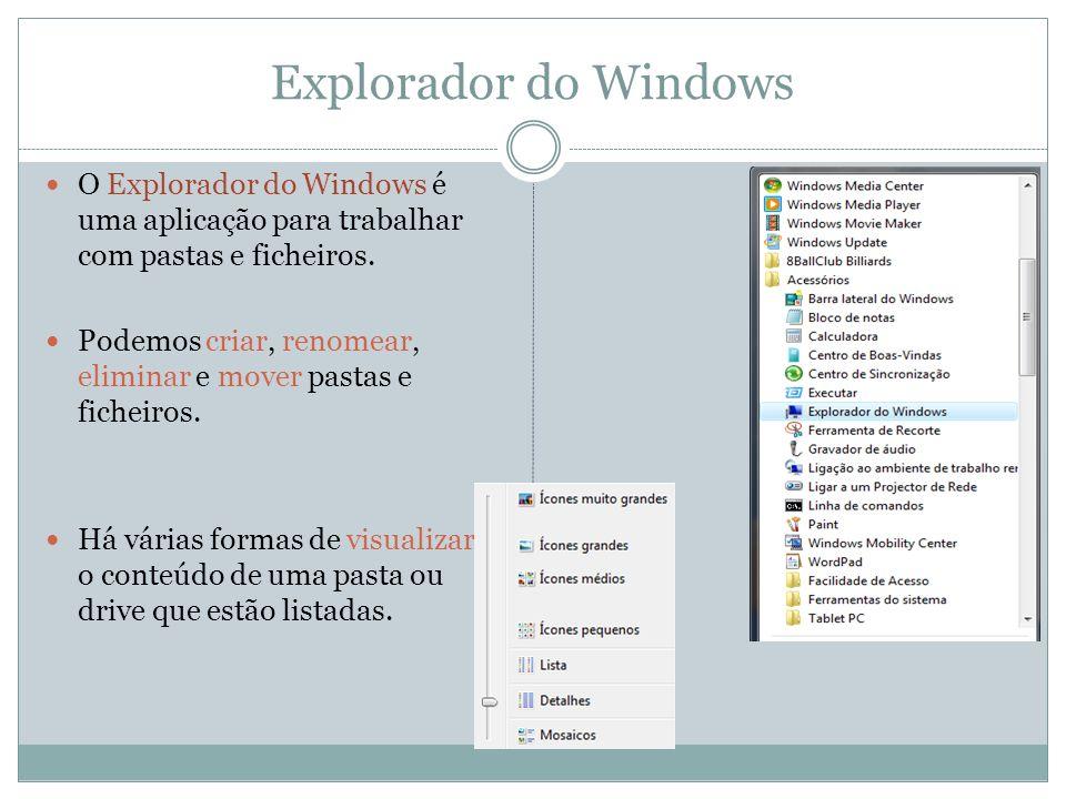 Explorador do Windows O Explorador do Windows é uma aplicação para trabalhar com pastas e ficheiros.
