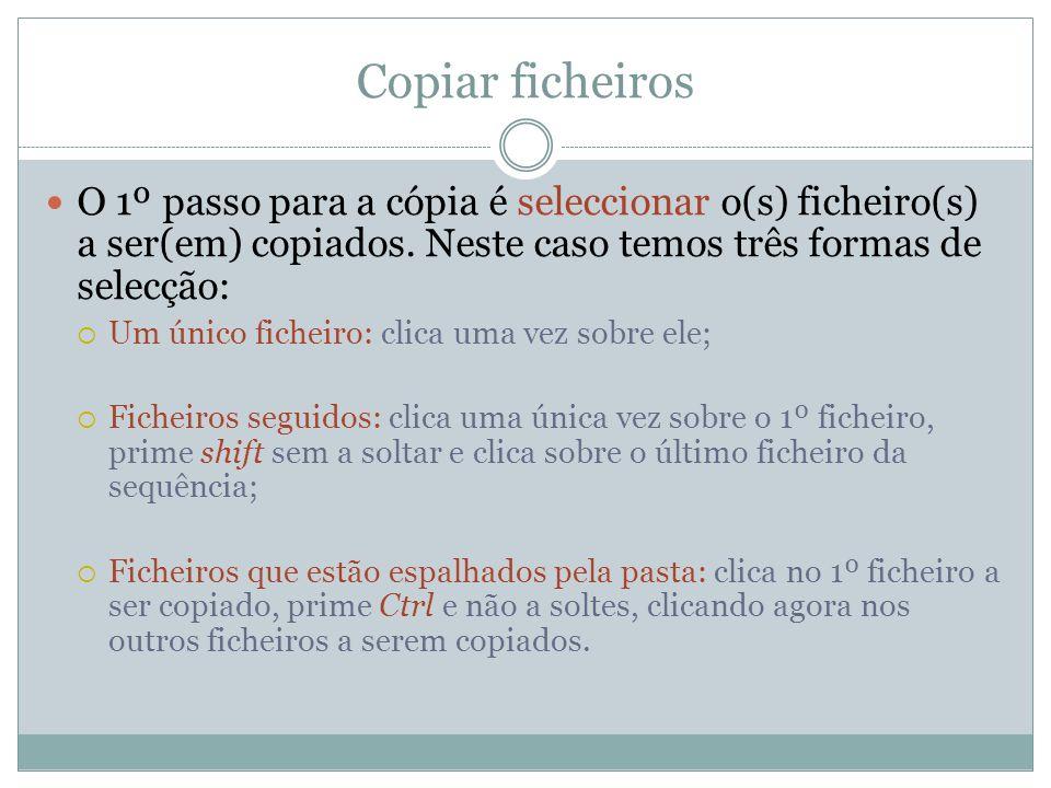 Copiar ficheiros O 1º passo para a cópia é seleccionar o(s) ficheiro(s) a ser(em) copiados. Neste caso temos três formas de selecção: