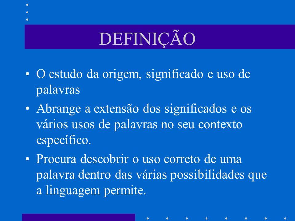 DEFINIÇÃO O estudo da origem, significado e uso de palavras