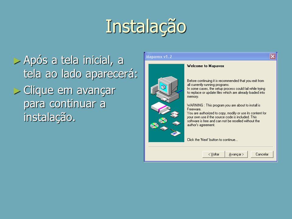 Instalação Após a tela inicial, a tela ao lado aparecerá:
