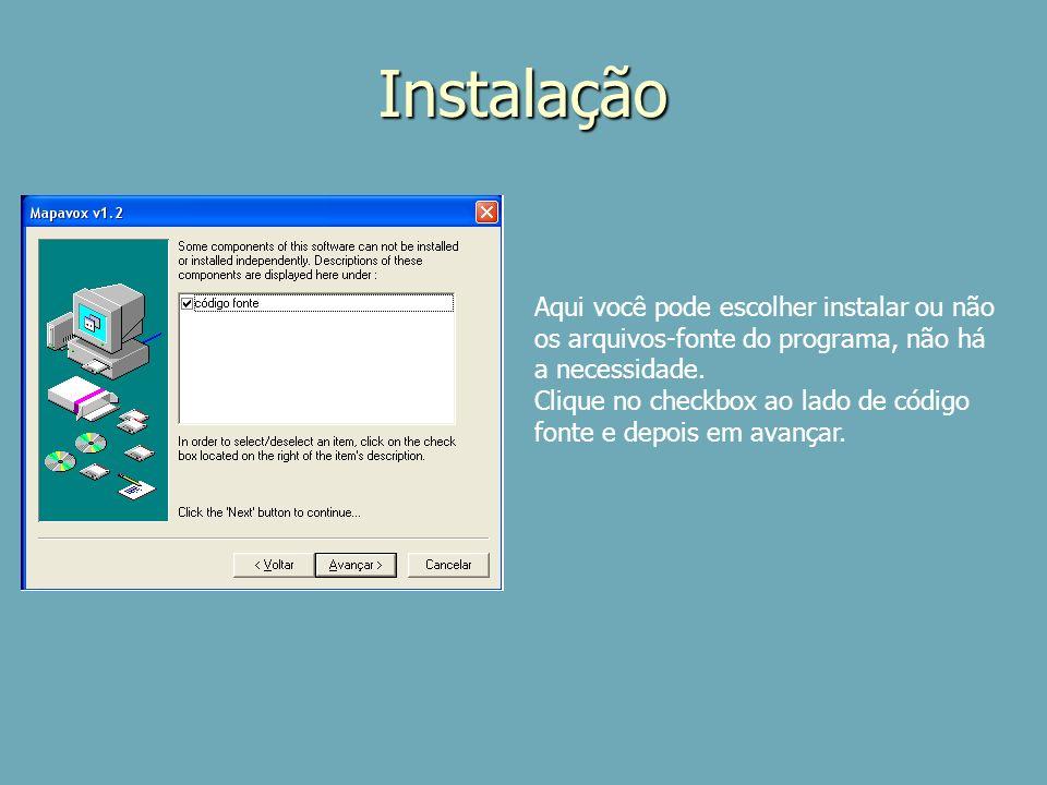 Instalação Aqui você pode escolher instalar ou não os arquivos-fonte do programa, não há a necessidade.
