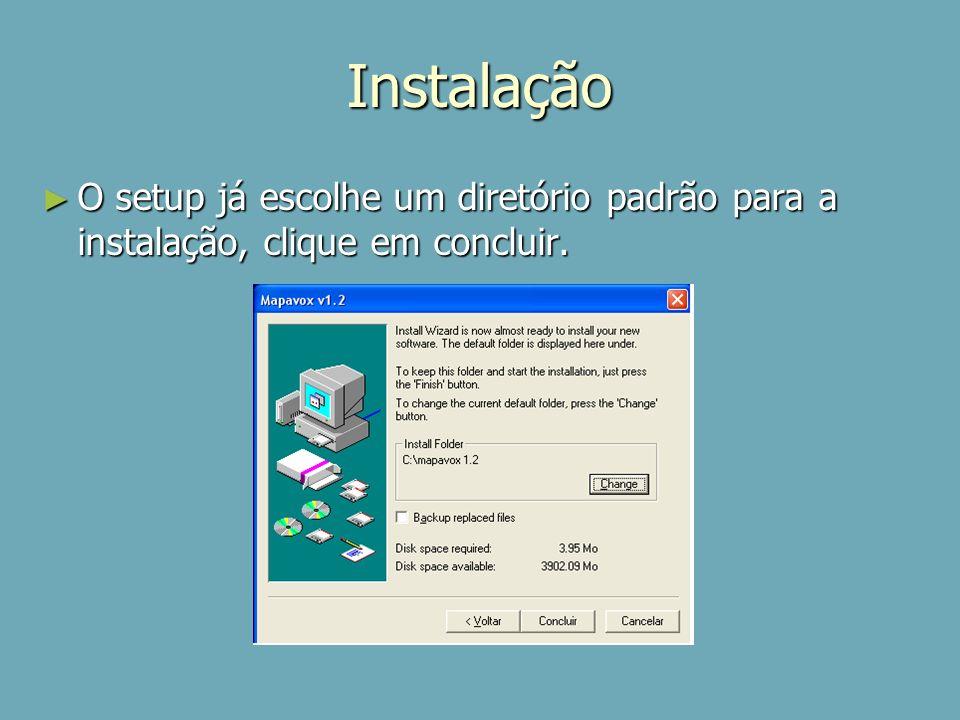 Instalação O setup já escolhe um diretório padrão para a instalação, clique em concluir.