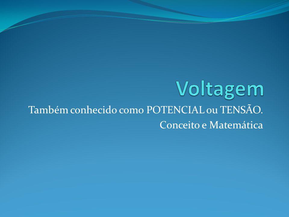 Também conhecido como POTENCIAL ou TENSÃO. Conceito e Matemática