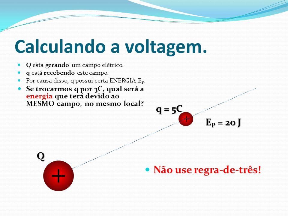 + Calculando a voltagem. + Não use regra-de-três! q = 5C EP = 20 J Q