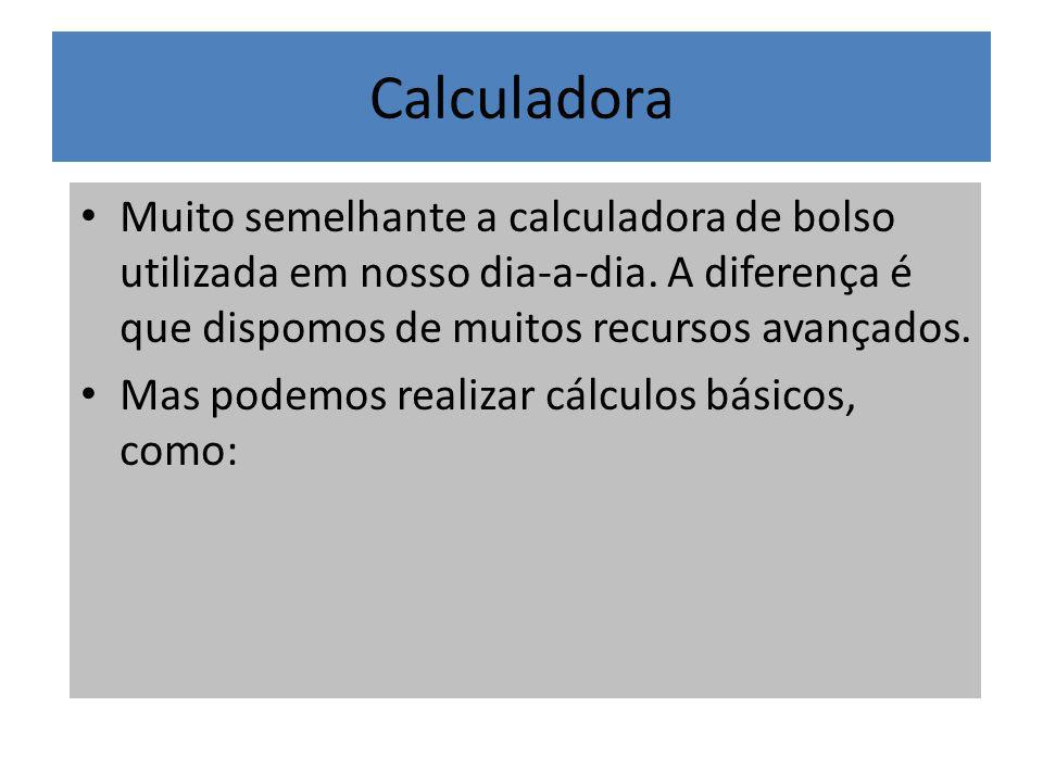 Calculadora Muito semelhante a calculadora de bolso utilizada em nosso dia-a-dia. A diferença é que dispomos de muitos recursos avançados.