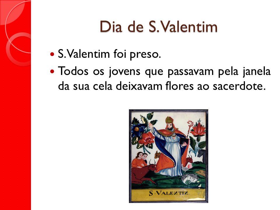 Dia de S. Valentim S. Valentim foi preso.