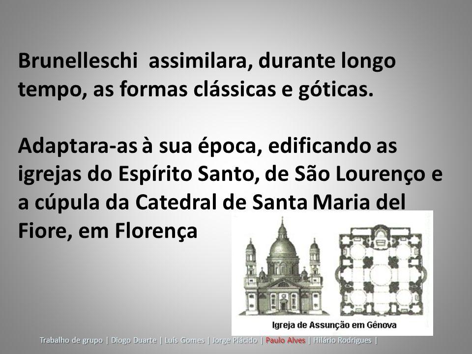 Brunelleschi assimilara, durante longo tempo, as formas clássicas e góticas.