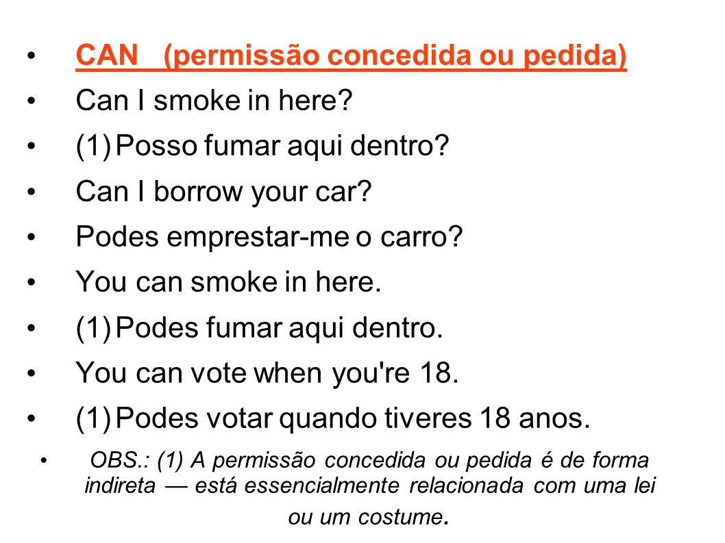 CAN (permissão concedida ou pedida) Can I smoke in here
