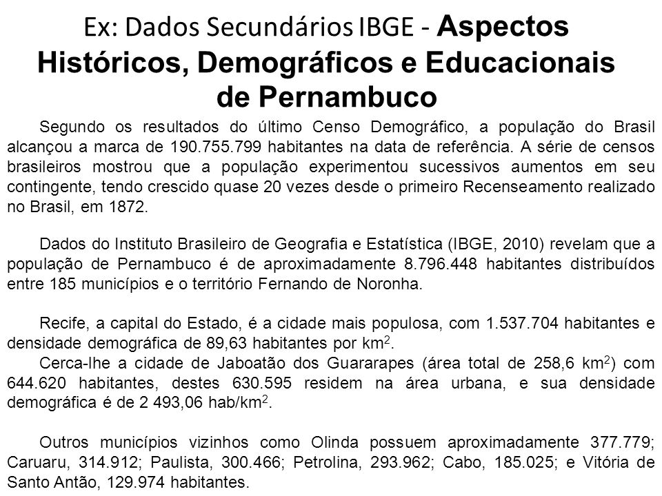 Ex: Dados Secundários IBGE - Aspectos Históricos, Demográficos e Educacionais de Pernambuco
