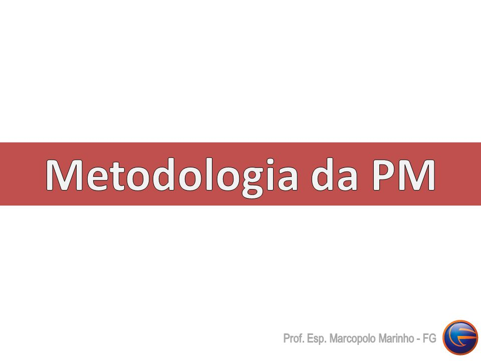 Metodologia da PM Prof. Esp. Marcopolo Marinho - FG
