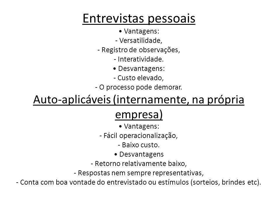 Entrevistas pessoais • Vantagens: - Versatilidade, - Registro de observações, - Interatividade. • Desvantagens: