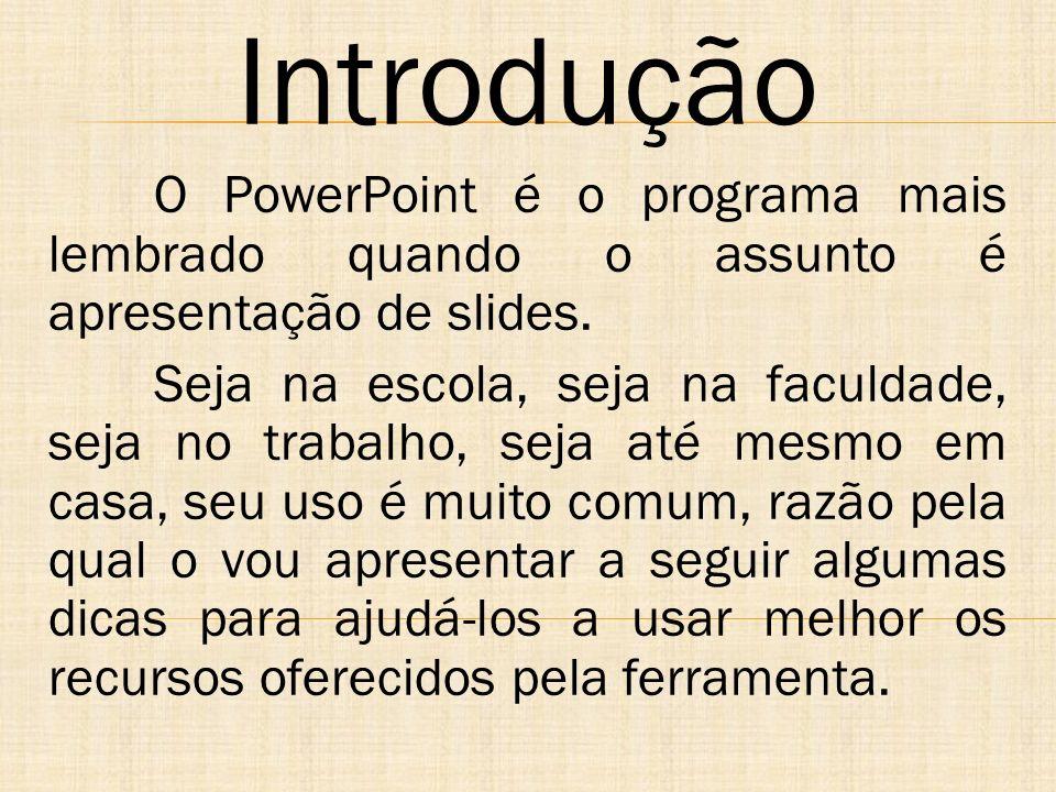 Introdução O PowerPoint é o programa mais lembrado quando o assunto é apresentação de slides.
