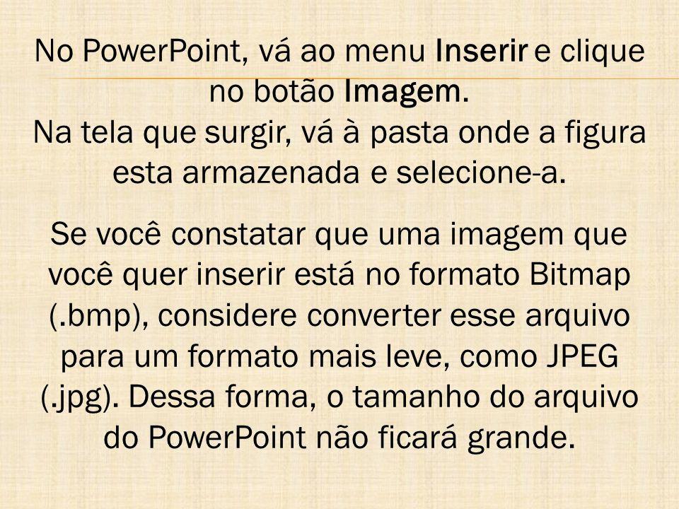 No PowerPoint, vá ao menu Inserir e clique no botão Imagem.