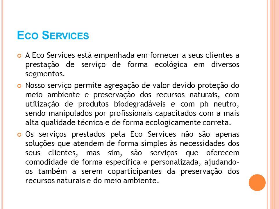 Eco Services A Eco Services está empenhada em fornecer a seus clientes a prestação de serviço de forma ecológica em diversos segmentos.