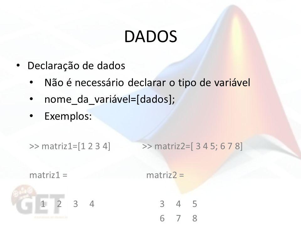 DADOS Declaração de dados Não é necessário declarar o tipo de variável