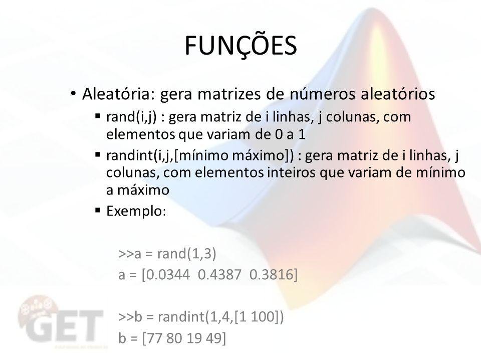 FUNÇÕES Aleatória: gera matrizes de números aleatórios