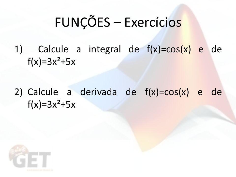 FUNÇÕES – Exercícios 1) Calcule a integral de f(x)=cos(x) e de f(x)=3x²+5x.
