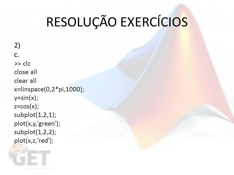 RESOLUÇÃO EXERCÍCIOS 2) c. >> clc close all clear all