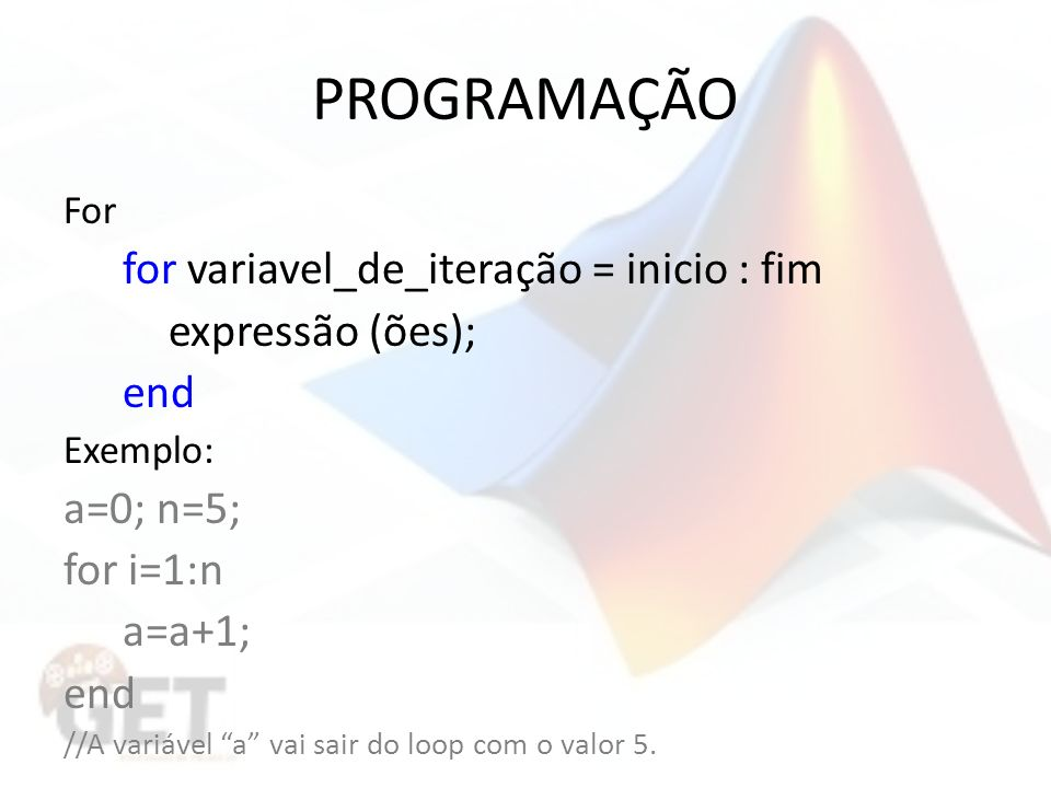 PROGRAMAÇÃO expressão (ões); end a=0; n=5; for i=1:n a=a+1; For