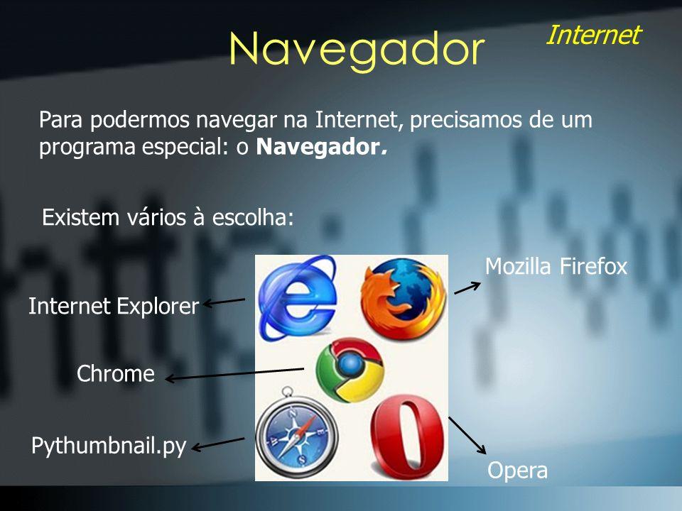 Navegador Para podermos navegar na Internet, precisamos de um programa especial: o Navegador. Existem vários à escolha:
