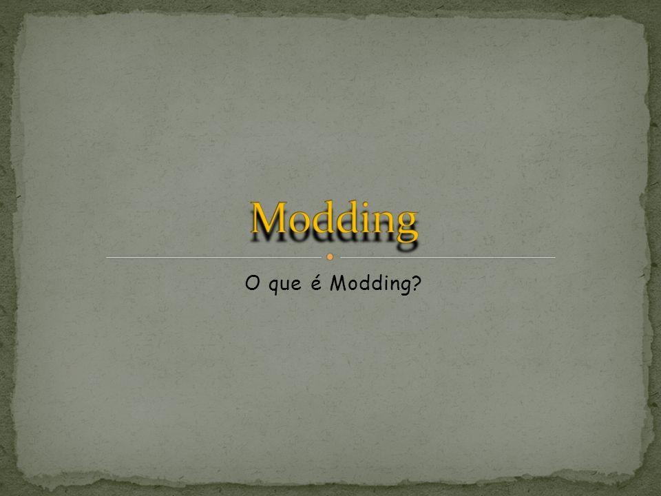 Modding O que é Modding