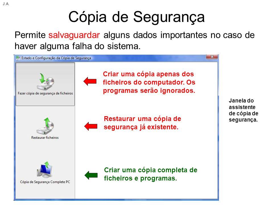 J.A. Cópia de Segurança. Permite salvaguardar alguns dados importantes no caso de haver alguma falha do sistema.