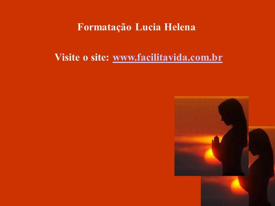 Formatação Lucia Helena Visite o site: www.facilitavida.com.br