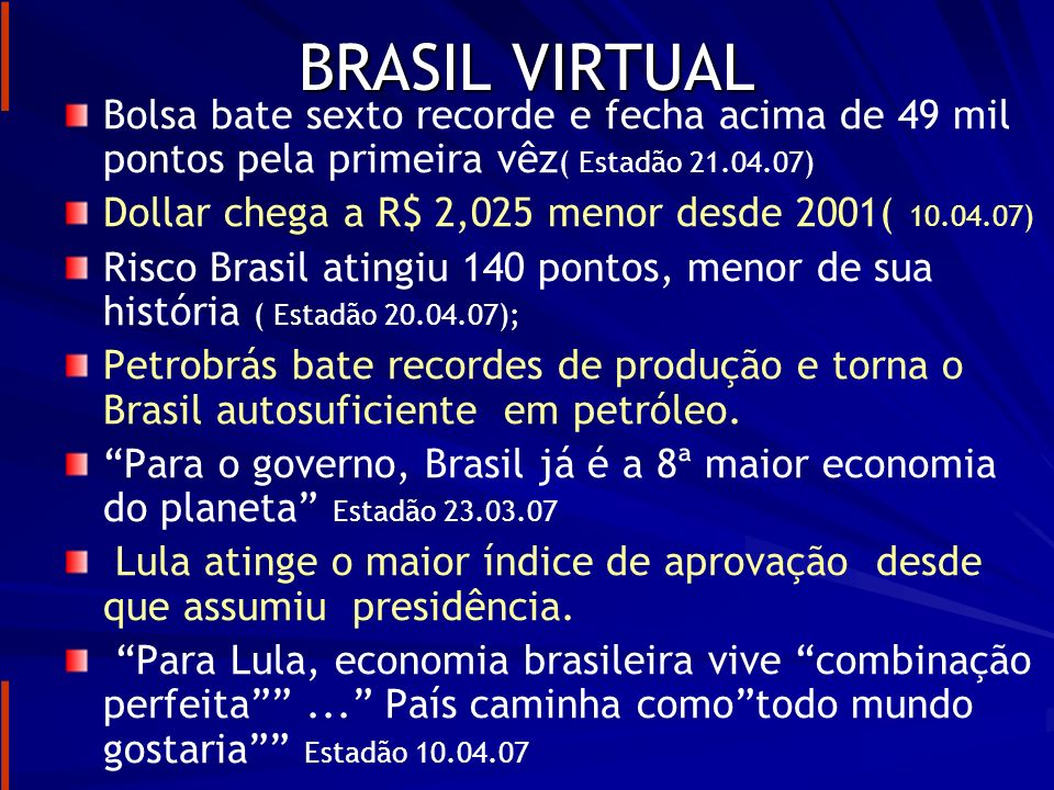 BRASIL VIRTUAL Bolsa bate sexto recorde e fecha acima de 49 mil pontos pela primeira vêz( Estadão 21.04.07)