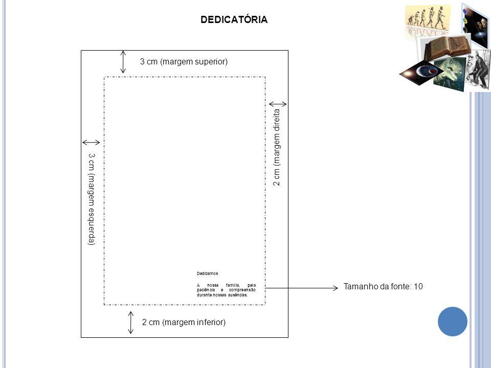 DEDICATÓRIA 3 cm (margem superior) 2 cm (margem direita