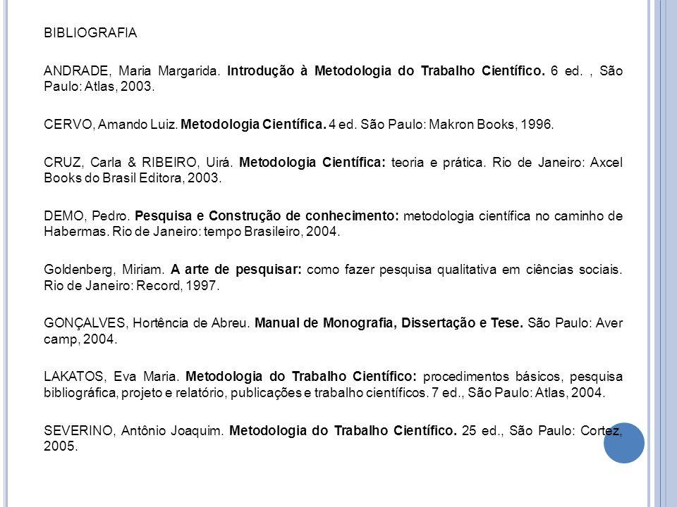 BIBLIOGRAFIA ANDRADE, Maria Margarida. Introdução à Metodologia do Trabalho Científico. 6 ed. , São Paulo: Atlas, 2003.