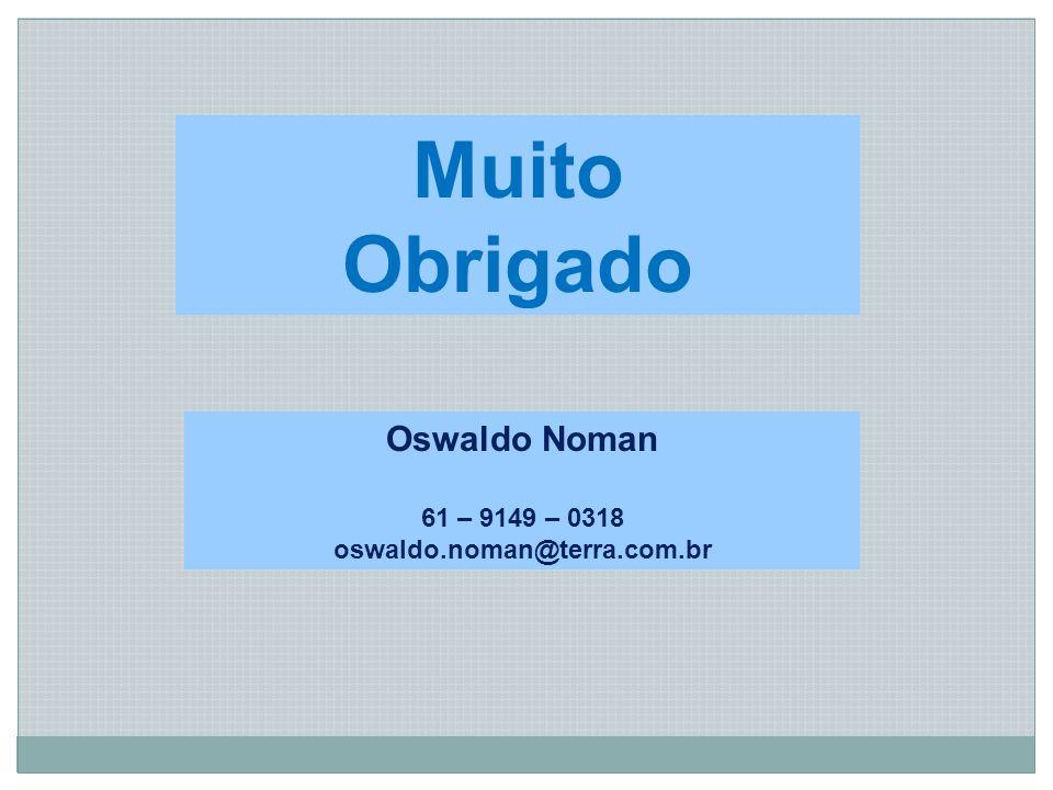 Muito Obrigado Oswaldo Noman 61 – 9149 – 0318