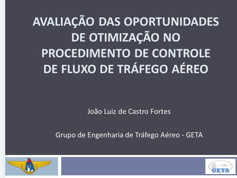 João Luiz de Castro Fortes Grupo de Engenharia de Tráfego Aéreo - GETA