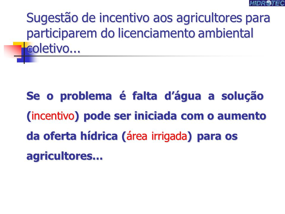 Produtor de Água Sugestão de incentivo aos agricultores para participarem do licenciamento ambiental coletivo...