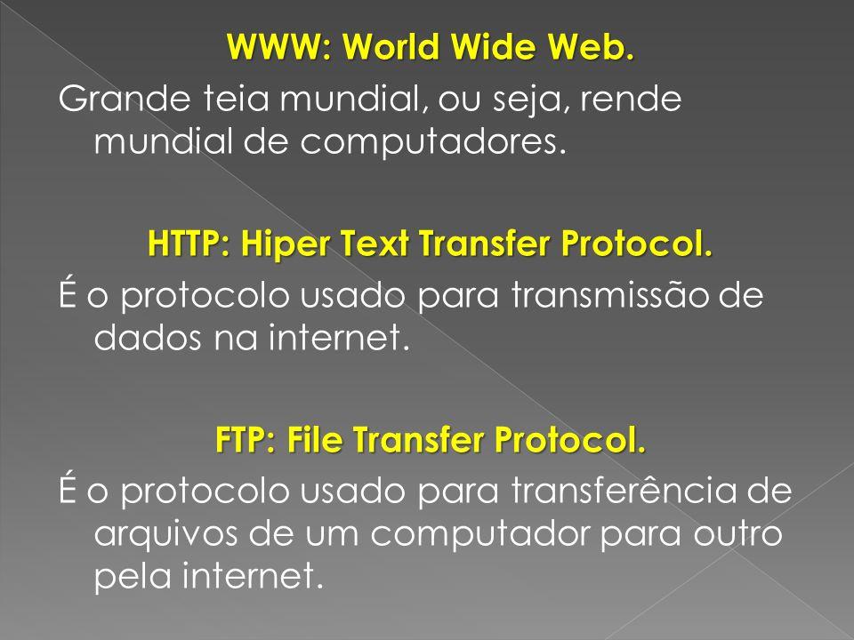 WWW: World Wide Web. Grande teia mundial, ou seja, rende mundial de computadores.