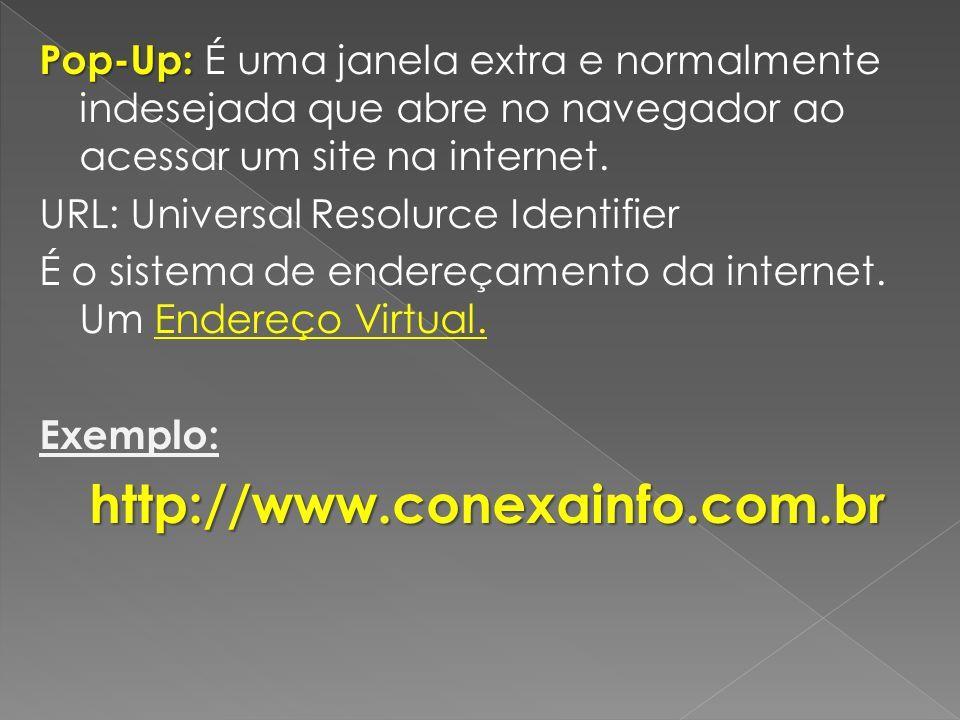 Pop-Up: É uma janela extra e normalmente indesejada que abre no navegador ao acessar um site na internet.