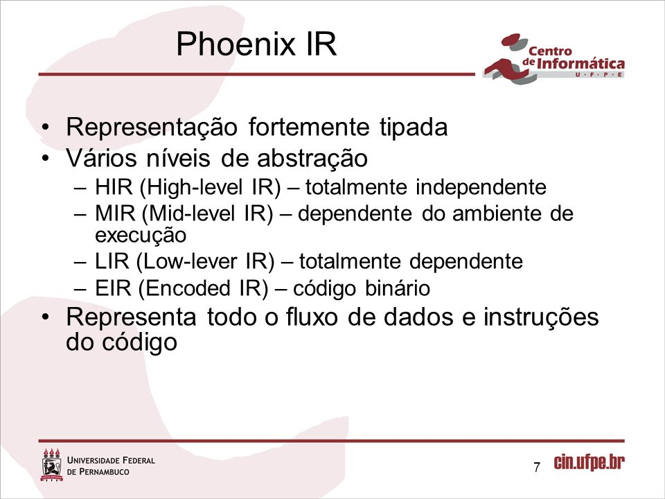 Phoenix IR Representação fortemente tipada Vários níveis de abstração