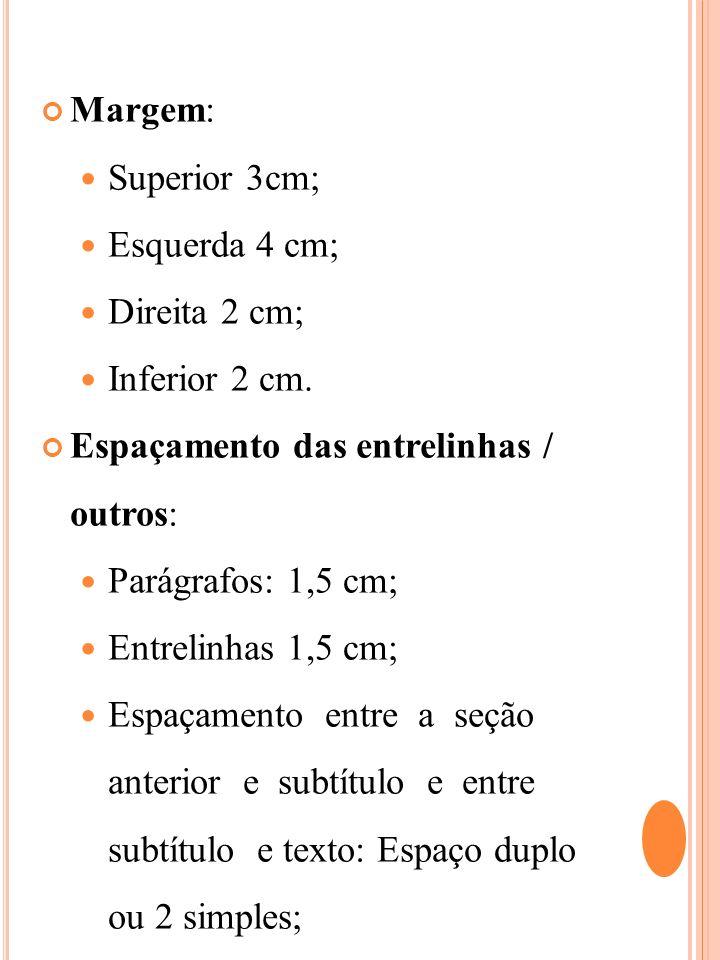 Margem: Superior 3cm; Esquerda 4 cm; Direita 2 cm; Inferior 2 cm. Espaçamento das entrelinhas / outros: