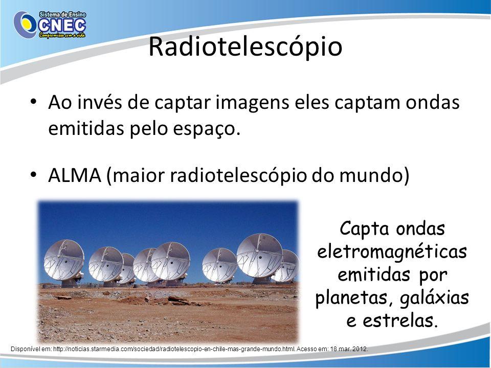 Radiotelescópio Ao invés de captar imagens eles captam ondas emitidas pelo espaço. ALMA (maior radiotelescópio do mundo)