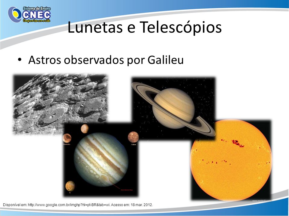 Lunetas e Telescópios Astros observados por Galileu