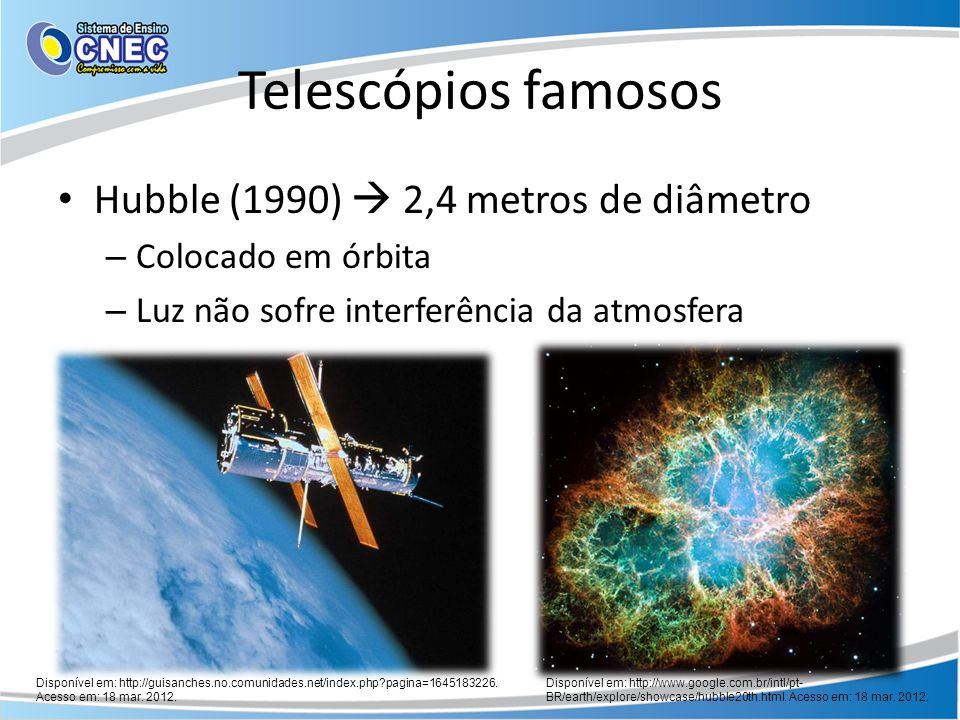 Telescópios famosos Hubble (1990)  2,4 metros de diâmetro