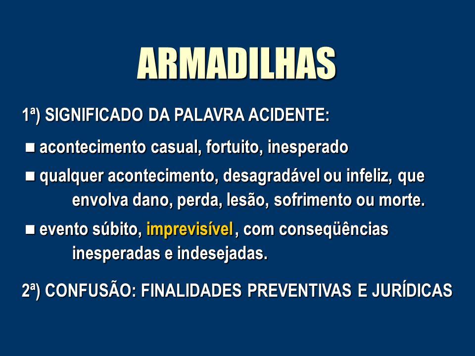 ARMADILHAS 1ª) SIGNIFICADO DA PALAVRA ACIDENTE: