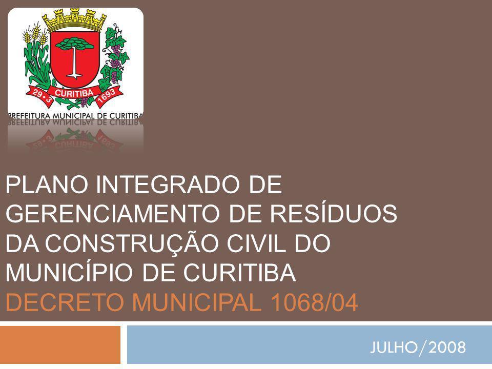 PLANO INTEGRADO DE GERENCIAMENTO DE RESÍDUOS DA CONSTRUÇÃO CIVIL DO MUNICÍPIO DE CURITIBA DECRETO MUNICIPAL 1068/04